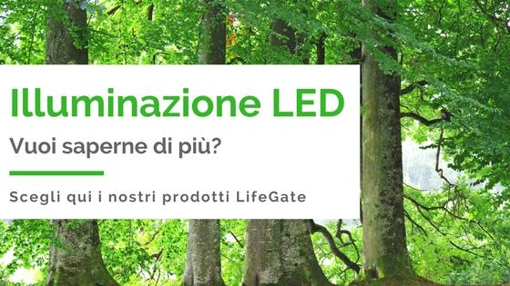 Illuminazione LED LifeGate, scopri di più!